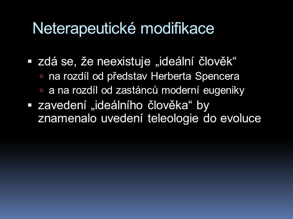 """Neterapeutické modifikace  zdá se, že neexistuje """"ideální člověk  na rozdíl od představ Herberta Spencera  a na rozdíl od zastánců moderní eugeniky  zavedení """"ideálního člověka by znamenalo uvedení teleologie do evoluce"""