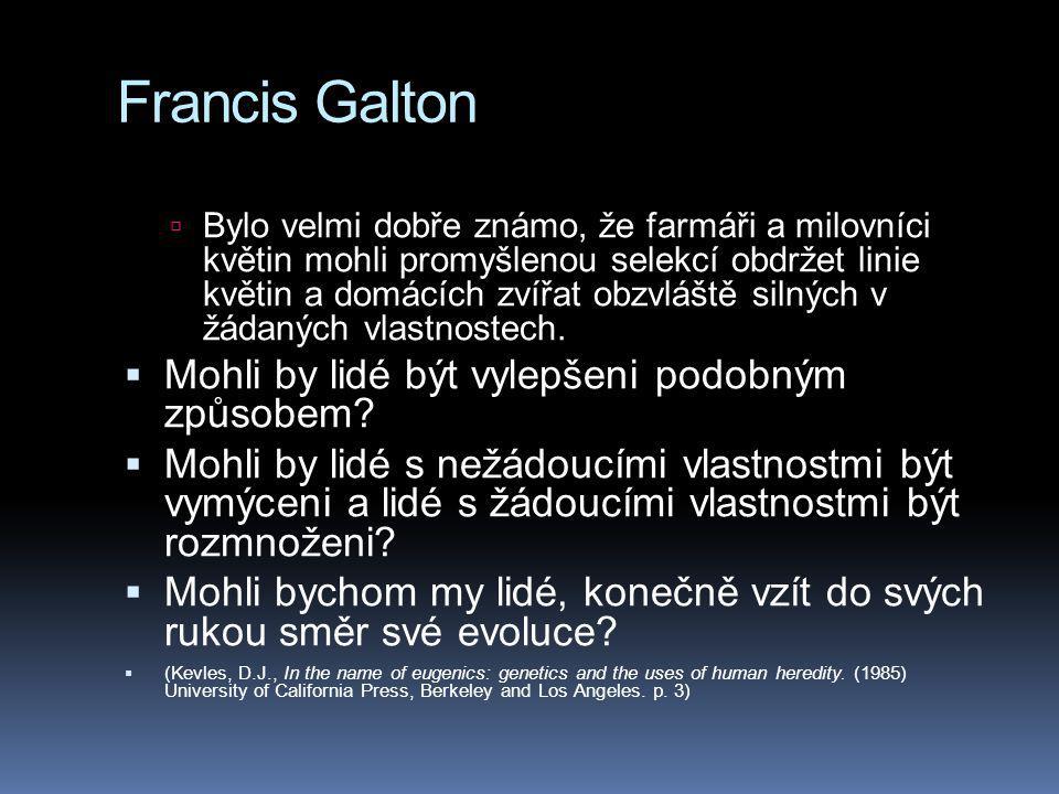 Francis Galton  Bylo velmi dobře známo, že farmáři a milovníci květin mohli promyšlenou selekcí obdržet linie květin a domácích zvířat obzvláště silných v žádaných vlastnostech.