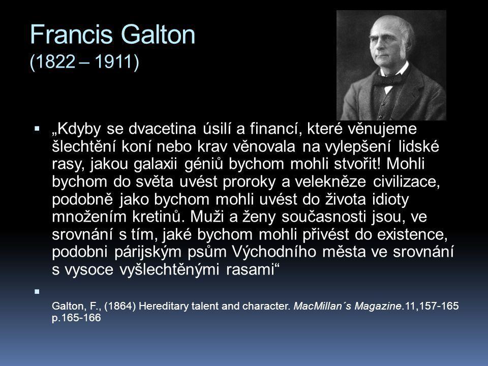 """Francis Galton (1822 – 1911)  """"Kdyby se dvacetina úsilí a financí, které věnujeme šlechtění koní nebo krav věnovala na vylepšení lidské rasy, jakou galaxii géniů bychom mohli stvořit."""