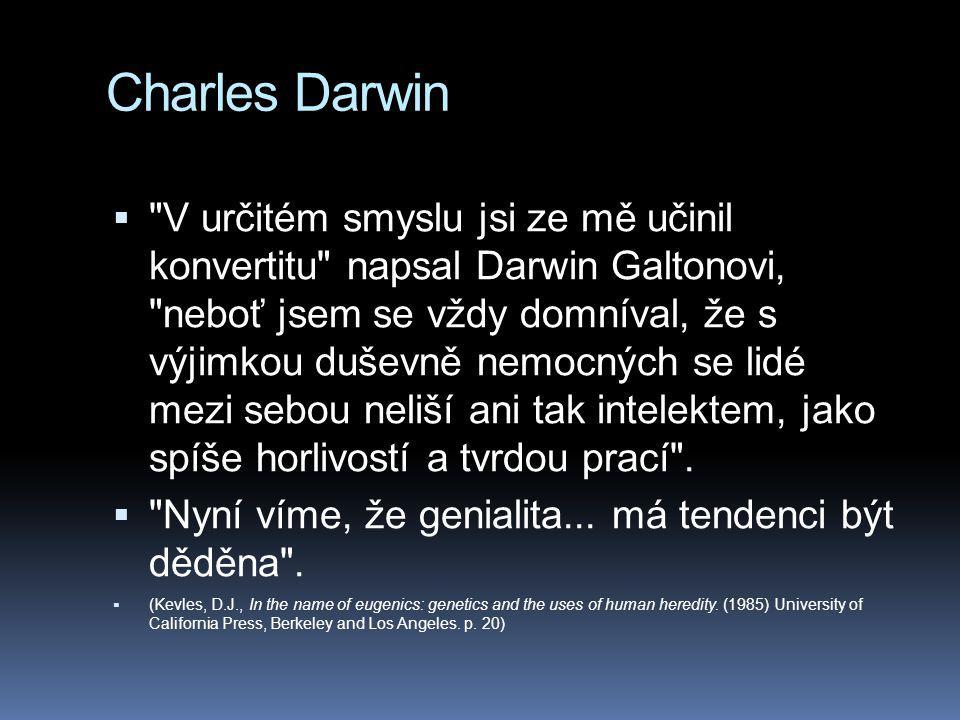 Charles Darwin  V určitém smyslu jsi ze mě učinil konvertitu napsal Darwin Galtonovi, neboť jsem se vždy domníval, že s výjimkou duševně nemocných se lidé mezi sebou neliší ani tak intelektem, jako spíše horlivostí a tvrdou prací .