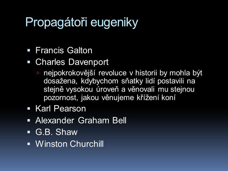 Propagátoři eugeniky  Francis Galton  Charles Davenport  nejpokrokovější revoluce v historii by mohla být dosažena, kdybychom sňatky lidí postavili na stejně vysokou úroveň a věnovali mu stejnou pozornost, jakou věnujeme křížení koní  Karl Pearson  Alexander Graham Bell  G.B.