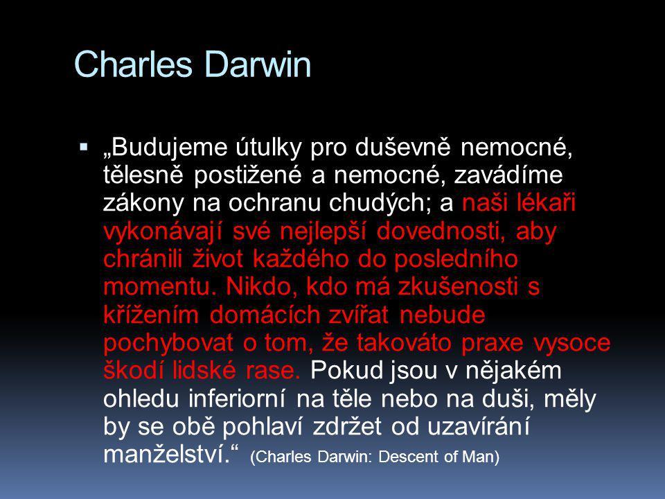 """Charles Darwin  """"Budujeme útulky pro duševně nemocné, tělesně postižené a nemocné, zavádíme zákony na ochranu chudých; a naši lékaři vykonávají své nejlepší dovednosti, aby chránili život každého do posledního momentu."""