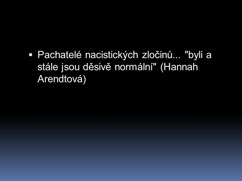  Pachatelé nacistických zločinů... byli a stále jsou děsivě normální (Hannah Arendtová)