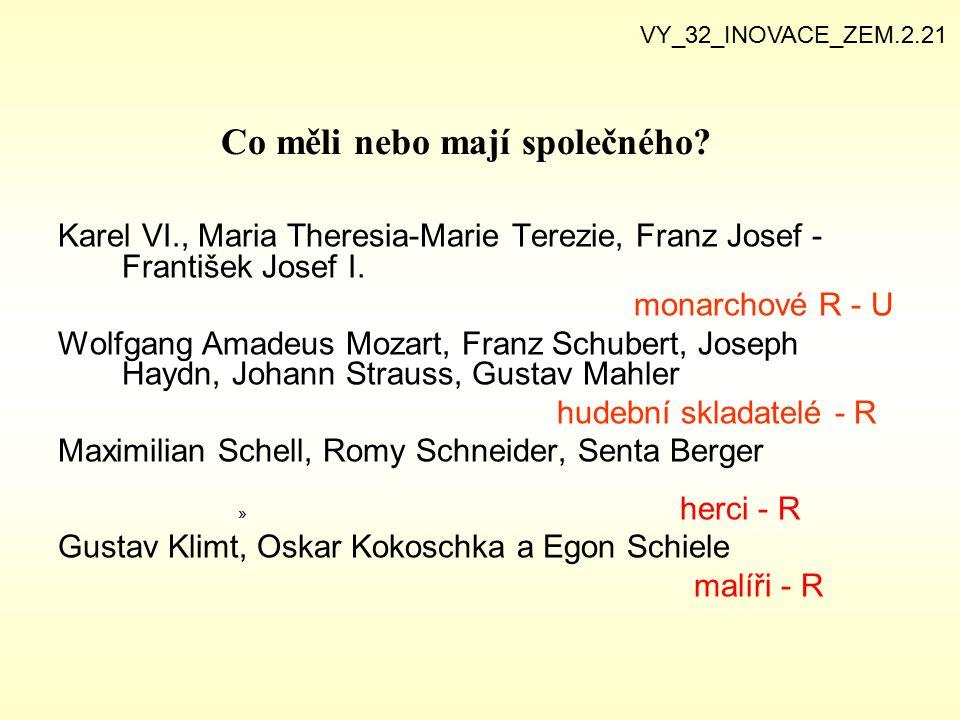 Co měli nebo mají společného? Karel VI., Maria Theresia-Marie Terezie, Franz Josef - František Josef I. monarchové R - U Wolfgang Amadeus Mozart, Fran
