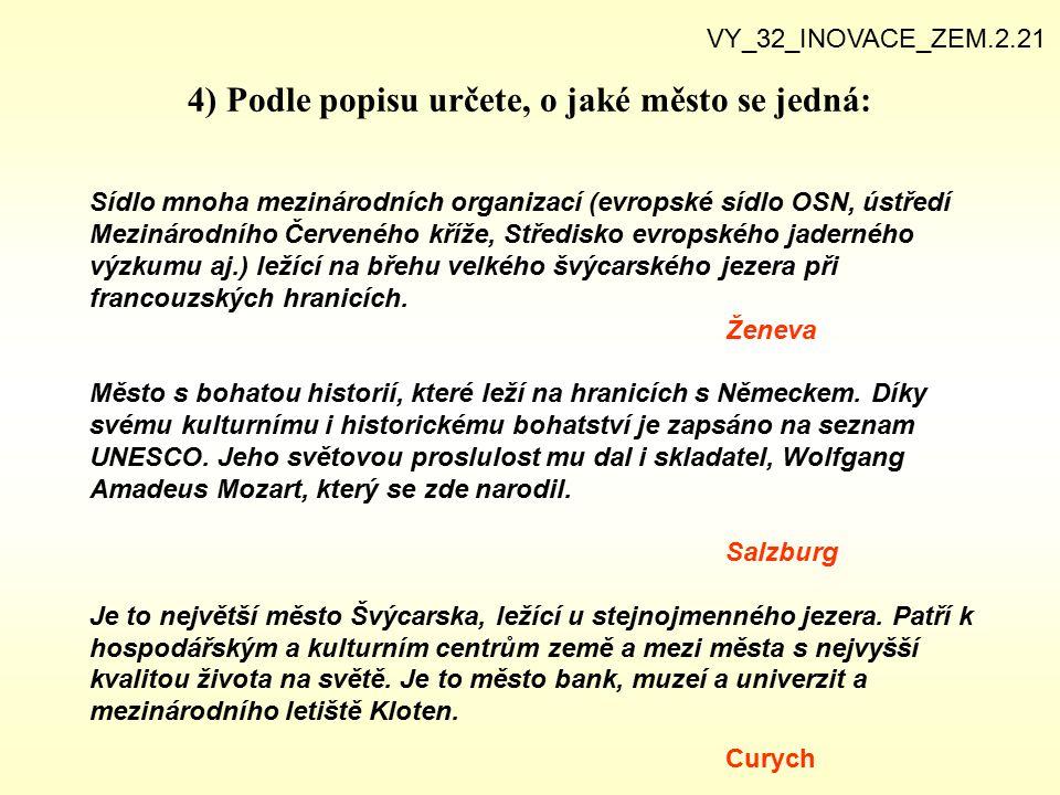 4) Podle popisu určete, o jaké město se jedná: VY_32_INOVACE_ZEM.2.21 Sídlo mnoha mezinárodních organizací (evropské sídlo OSN, ústředí Mezinárodního