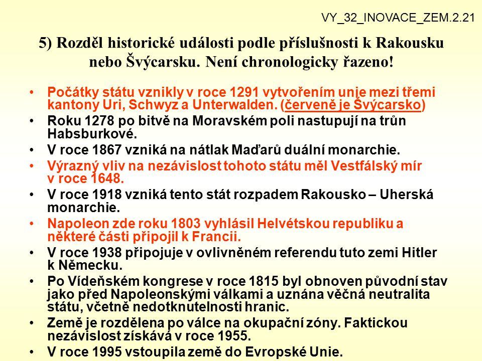 5) Rozděl historické události podle příslušnosti k Rakousku nebo Švýcarsku. Není chronologicky řazeno! Počátky státu vznikly v roce 1291 vytvořením un