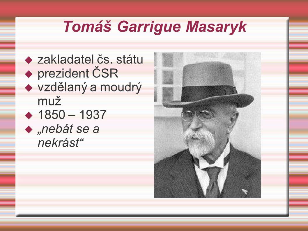 Tomáš Garrigue Masaryk  zakladatel čs.