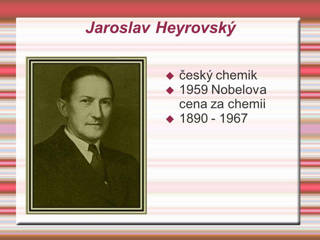 Jaroslav Heyrovský  český chemik  1959 Nobelova cena za chemii  1890 - 1967