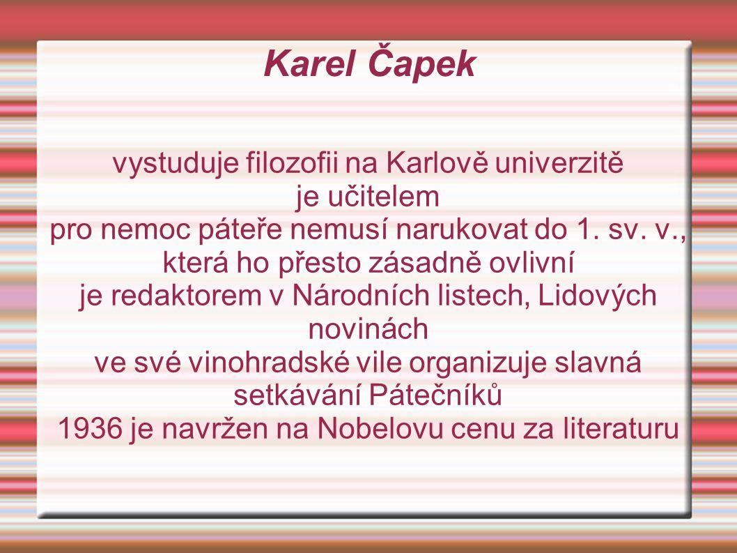 Karel Čapek vystuduje filozofii na Karlově univerzitě je učitelem pro nemoc páteře nemusí narukovat do 1.