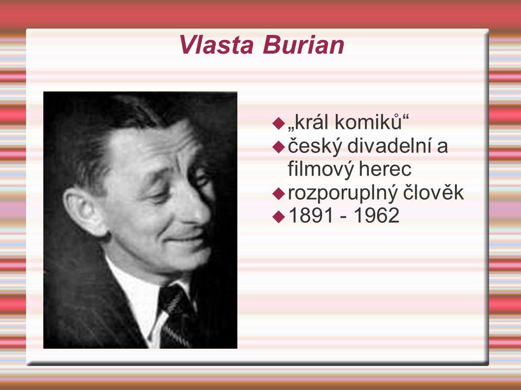 """Vlasta Burian  """"král komiků  český divadelní a filmový herec  rozporuplný člověk  1891 - 1962"""