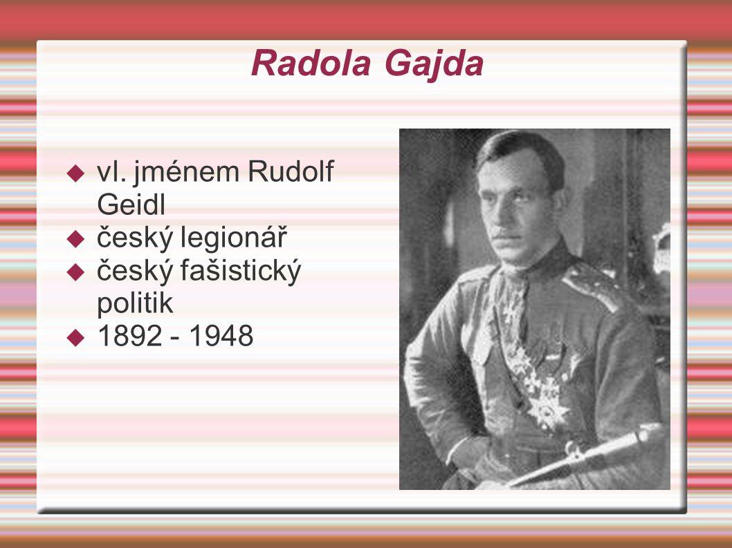 Radola Gajda  vl. jménem Rudolf Geidl  český legionář  český fašistický politik  1892 - 1948
