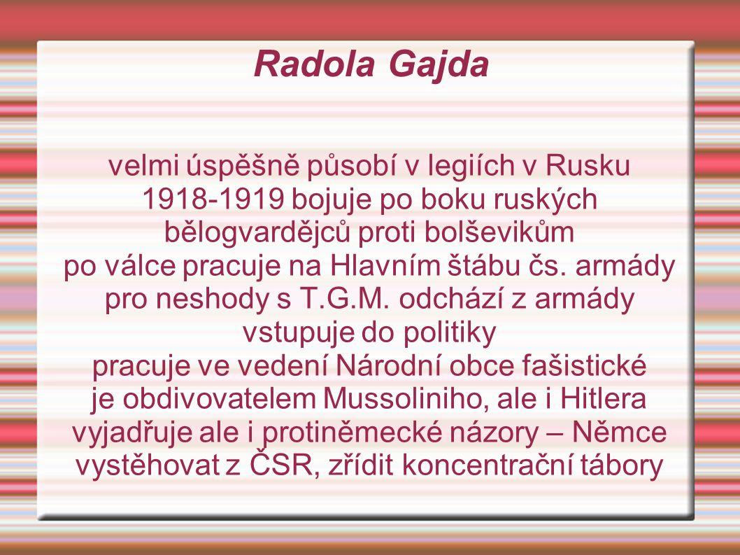 Radola Gajda velmi úspěšně působí v legiích v Rusku 1918-1919 bojuje po boku ruských bělogvardějců proti bolševikům po válce pracuje na Hlavním štábu čs.