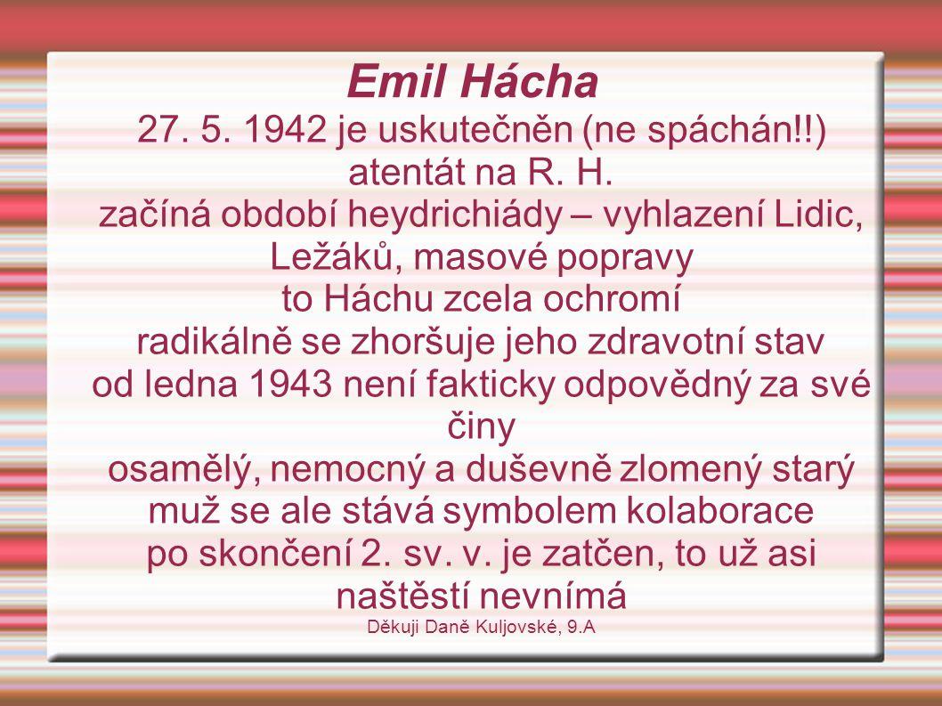 Emil Hácha 27.5. 1942 je uskutečněn (ne spáchán!!) atentát na R.