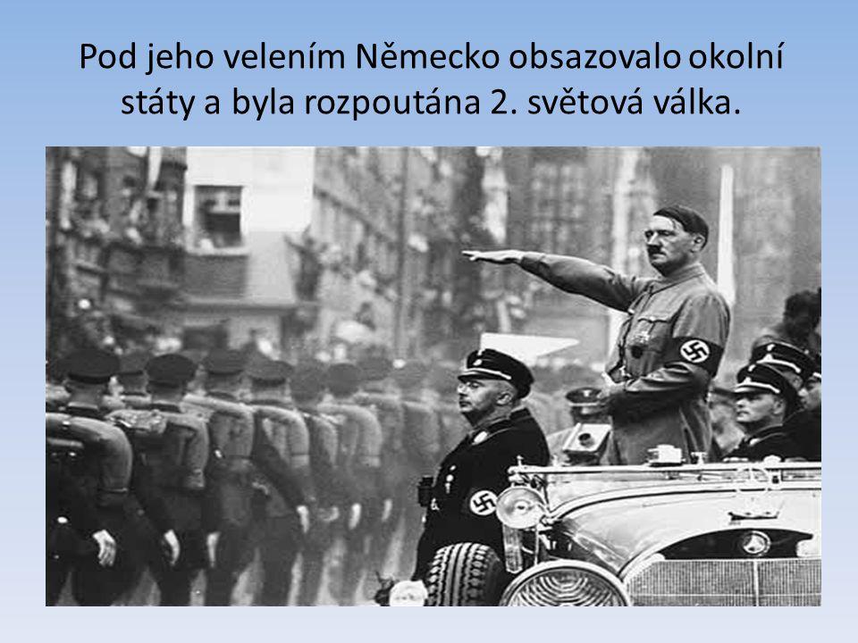 Pod jeho velením Německo obsazovalo okolní státy a byla rozpoutána 2. světová válka.