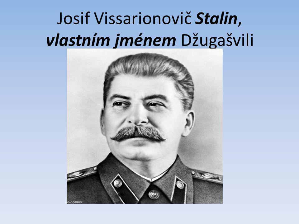Josif Vissarionovič Stalin, vlastním jménem Džugašvili