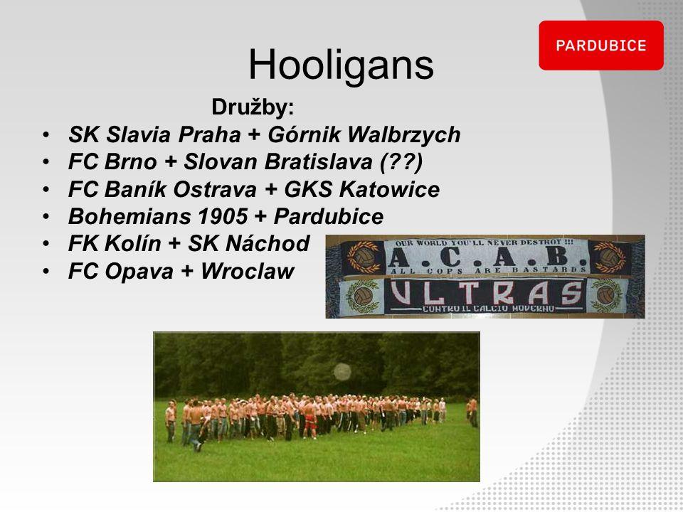 Hooligans Družby: SK Slavia Praha + Górnik Walbrzych FC Brno + Slovan Bratislava (??) FC Baník Ostrava + GKS Katowice Bohemians 1905 + Pardubice FK Ko