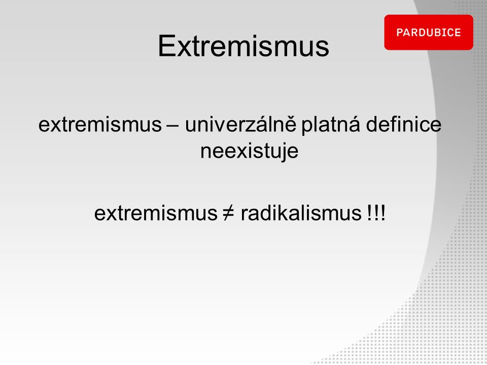 extremismus – univerzálně platná definice neexistuje extremismus ≠ radikalismus !!! Extremismus