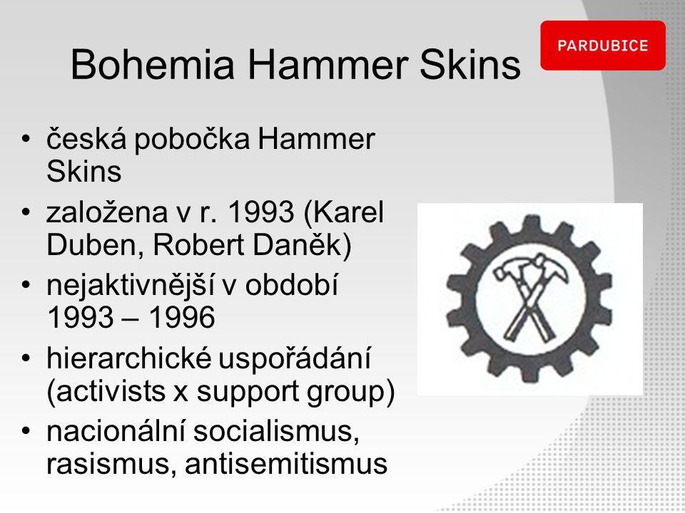 Bohemia Hammer Skins česká pobočka Hammer Skins založena v r. 1993 (Karel Duben, Robert Daněk) nejaktivnější v období 1993 – 1996 hierarchické uspořád