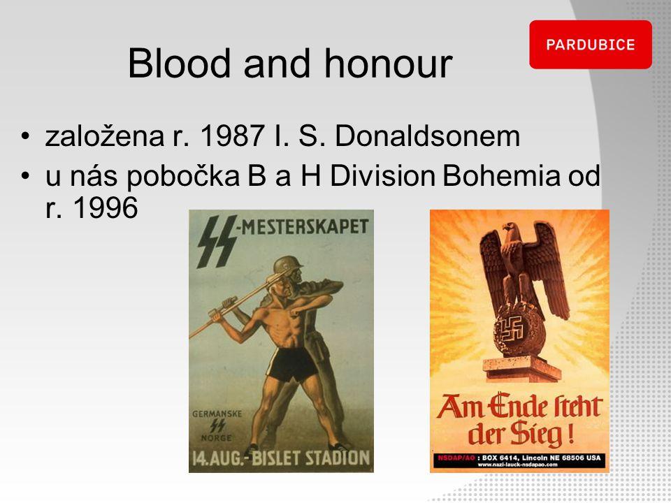 Blood and honour založena r. 1987 I. S. Donaldsonem u nás pobočka B a H Division Bohemia od r. 1996