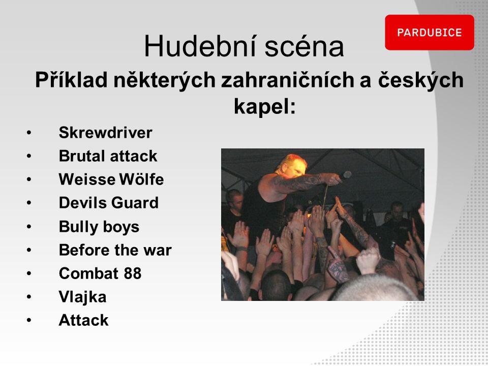 Hudební scéna Příklad některých zahraničních a českých kapel: Skrewdriver Brutal attack Weisse Wölfe Devils Guard Bully boys Before the war Combat 88