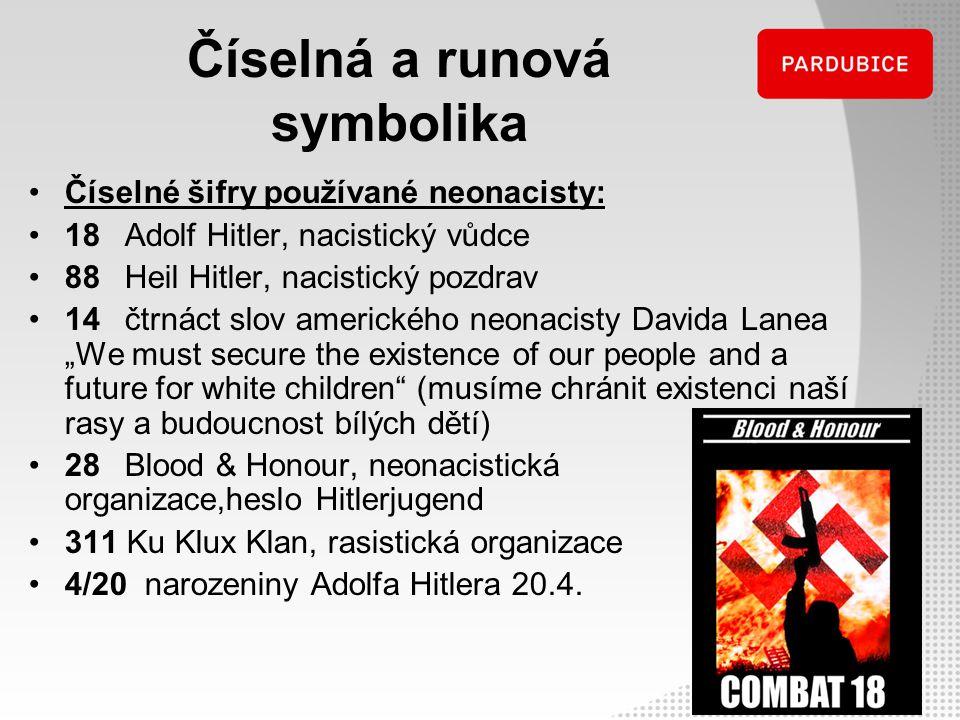 Číselná a runová symbolika Číselné šifry používané neonacisty: 18Adolf Hitler, nacistický vůdce 88Heil Hitler, nacistický pozdrav 14čtrnáct slov ameri