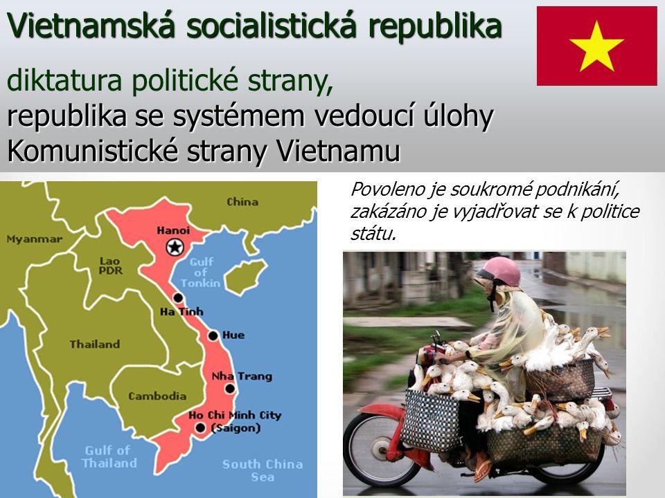 Vietnamská socialistická republika republika se systémem vedoucí úlohy Komunistické strany Vietnamu diktatura politické strany, republika se systémem