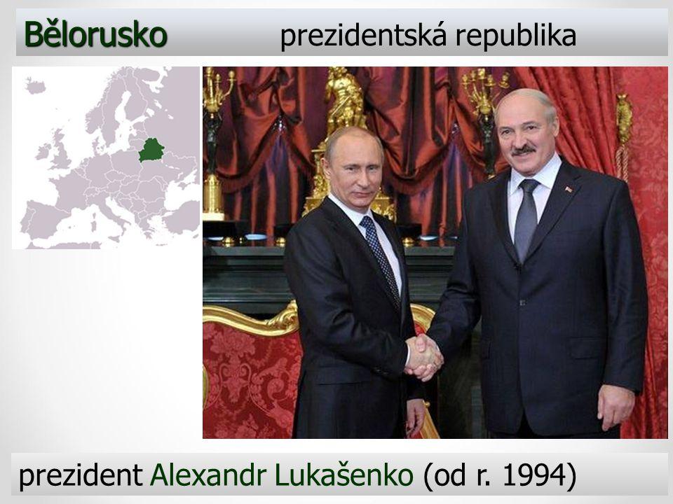 Bělorusko Bělorusko prezidentská republika prezident Alexandr Lukašenko (od r. 1994)