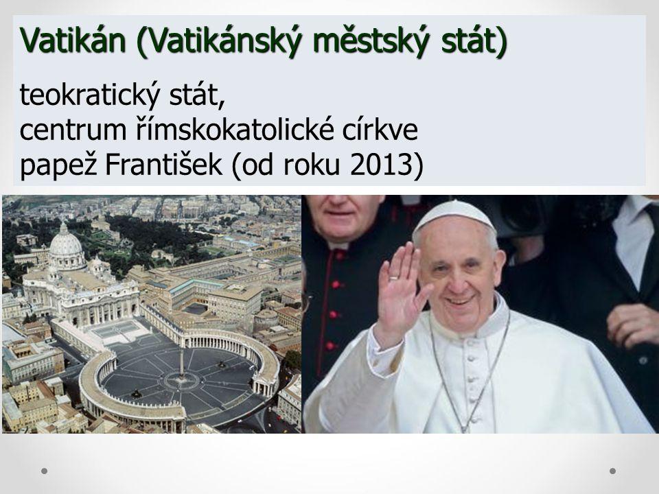 Vatikán (Vatikánský městský stát) teokratický stát, centrum římskokatolické církve papež František (od roku 2013)