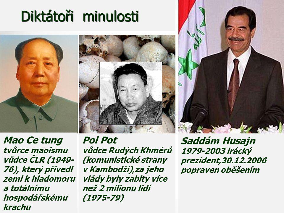 Diktátoři minulosti Diktátoři minulosti Mao Ce tung tvůrce maoismu vůdce ČLR (1949- 76), který přivedl zemi k hladomoru a totálnímu hospodářskému krac