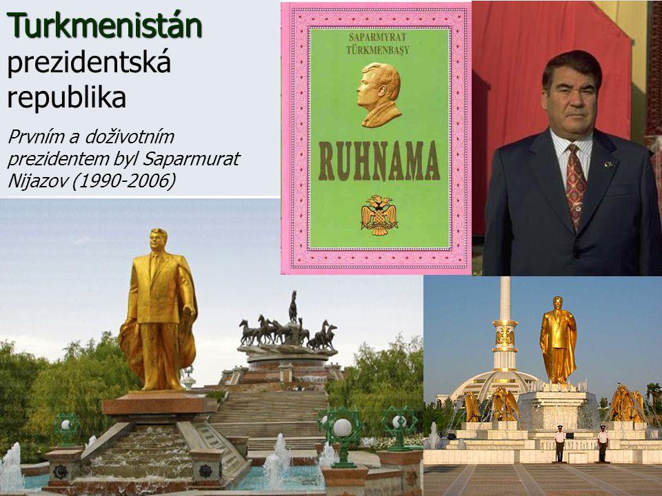 Turkmenistán Turkmenistán prezidentská republika Prvním a doživotním prezidentem byl Saparmurat Nijazov (1990-2006)