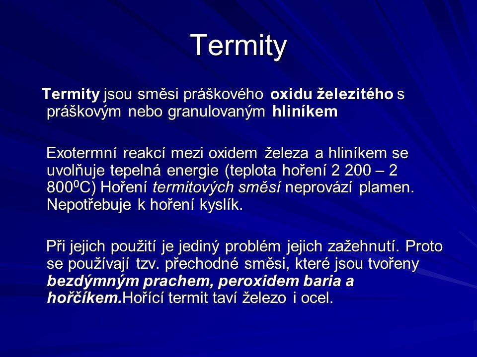 Termity Termity jsou směsi práškového oxidu železitého s práškovým nebo granulovaným hliníkem Termity jsou směsi práškového oxidu železitého s práškov