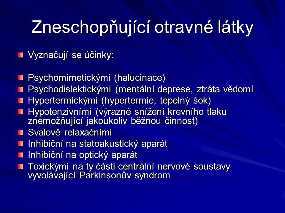 Zneschopňující otravné látky Vyznačují se účinky: Psychomimetickými (halucinace) Psychodislektickými (mentální deprese, ztráta vědomí Hypertermickými