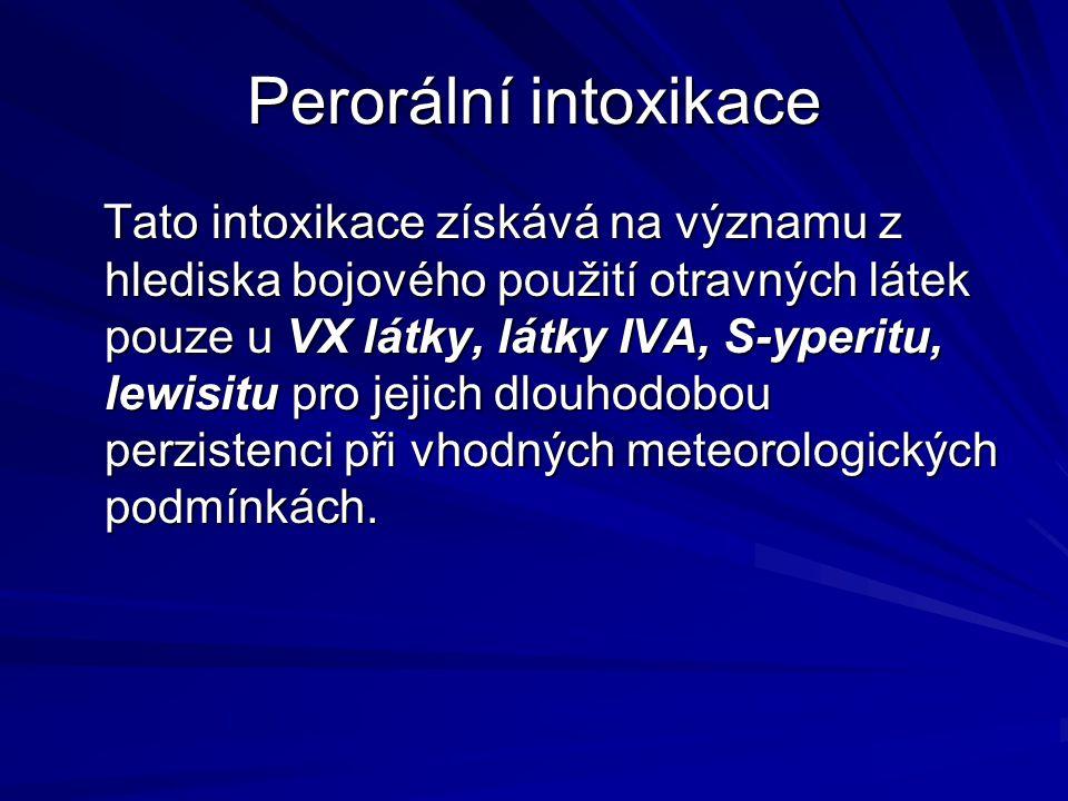 Perorální intoxikace Tato intoxikace získává na významu z hlediska bojového použití otravných látek pouze u VX látky, látky IVA, S-yperitu, lewisitu p