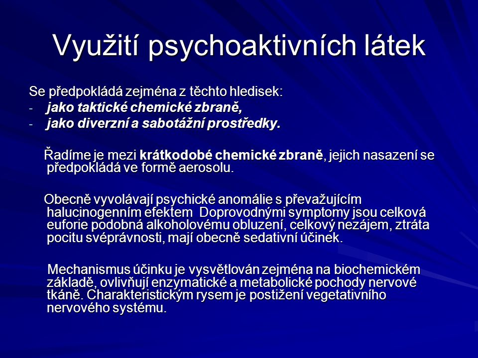 Využití psychoaktivních látek Se předpokládá zejména z těchto hledisek: - jako taktické chemické zbraně, - jako diverzní a sabotážní prostředky. Řadím