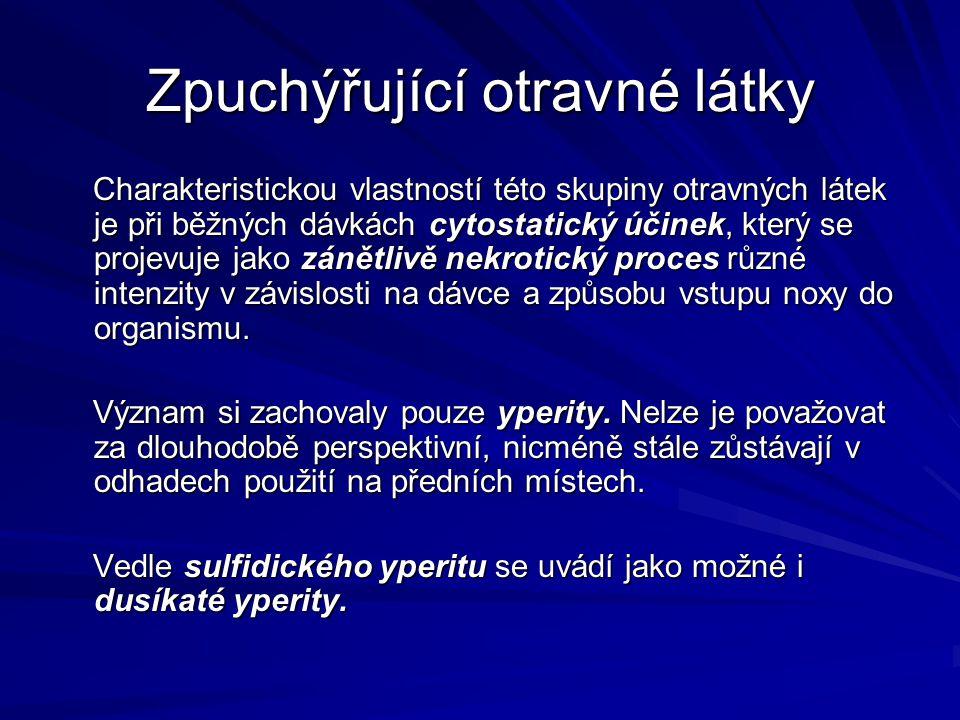 Zpuchýřující otravné látky Charakteristickou vlastností této skupiny otravných látek je při běžných dávkách cytostatický účinek, který se projevuje ja