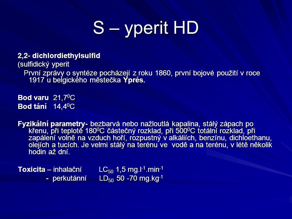 S – yperit HD 2,2- dichlordiethylsulfid (sulfidický yperit První zprávy o syntéze pocházejí z roku 1860, první bojové použití v roce 1917 u belgického