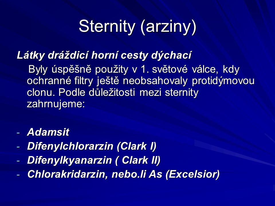 Sternity (arziny) Látky dráždicí horní cesty dýchací Byly úspěšně použity v 1. světové válce, kdy ochranné filtry ještě neobsahovaly protidýmovou clon