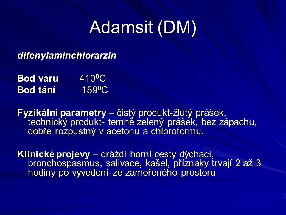 Adamsit (DM) difenylaminchlorarzin Bod varu 410 0 C Bod tání 159 0 C Fyzikální parametry – čistý produkt-žlutý prášek, technický produkt- temně zelený