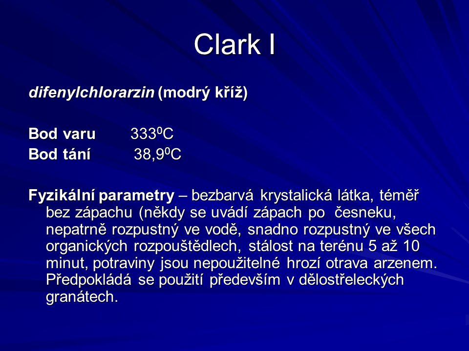 Clark I difenylchlorarzin (modrý kříž) Bod varu 333 0 C Bod tání 38,9 0 C Fyzikální parametry – bezbarvá krystalická látka, téměř bez zápachu (někdy s