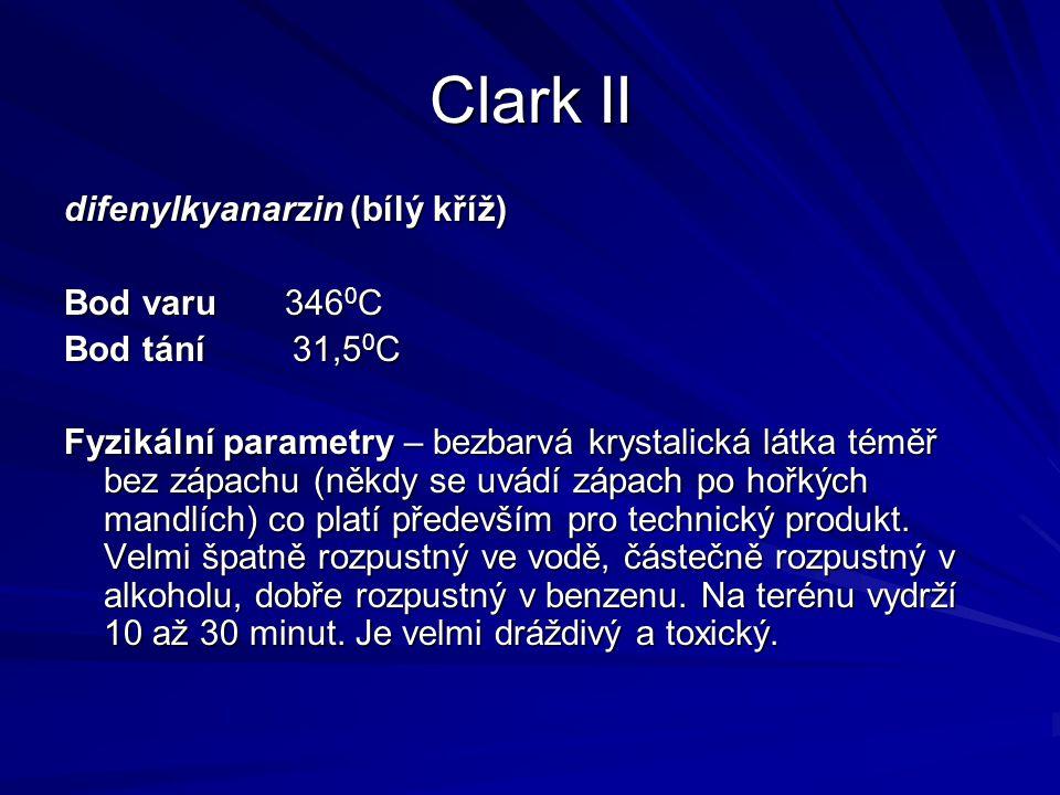 Clark II difenylkyanarzin (bílý kříž) Bod varu 346 0 C Bod tání 31,5 0 C Fyzikální parametry – bezbarvá krystalická látka téměř bez zápachu (někdy se