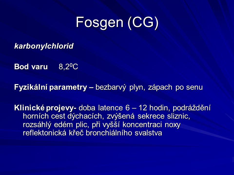 Fosgen (CG) karbonylchlorid Bod varu 8,2 0 C Fyzikální parametry – bezbarvý plyn, zápach po senu Klinické projevy- doba latence 6 – 12 hodin, podráždě