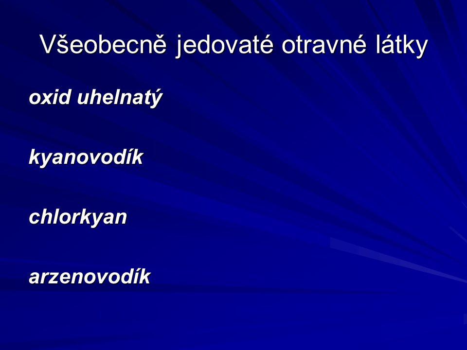 Všeobecně jedovaté otravné látky oxid uhelnatý kyanovodíkchlorkyanarzenovodík