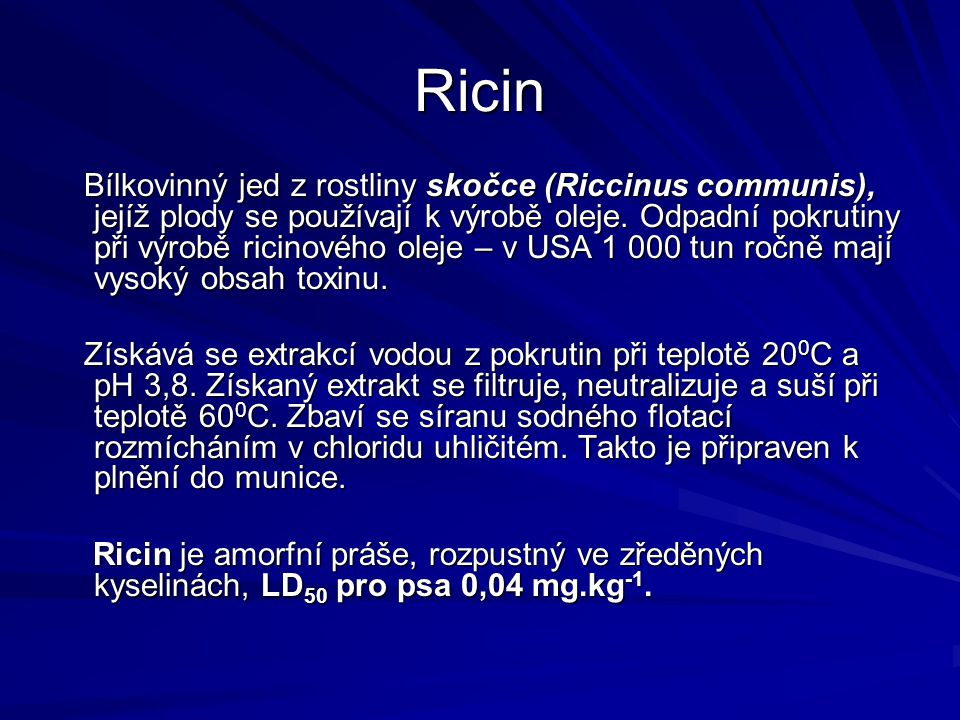 Ricin Bílkovinný jed z rostliny skočce (Riccinus communis), jejíž plody se používají k výrobě oleje. Odpadní pokrutiny při výrobě ricinového oleje – v