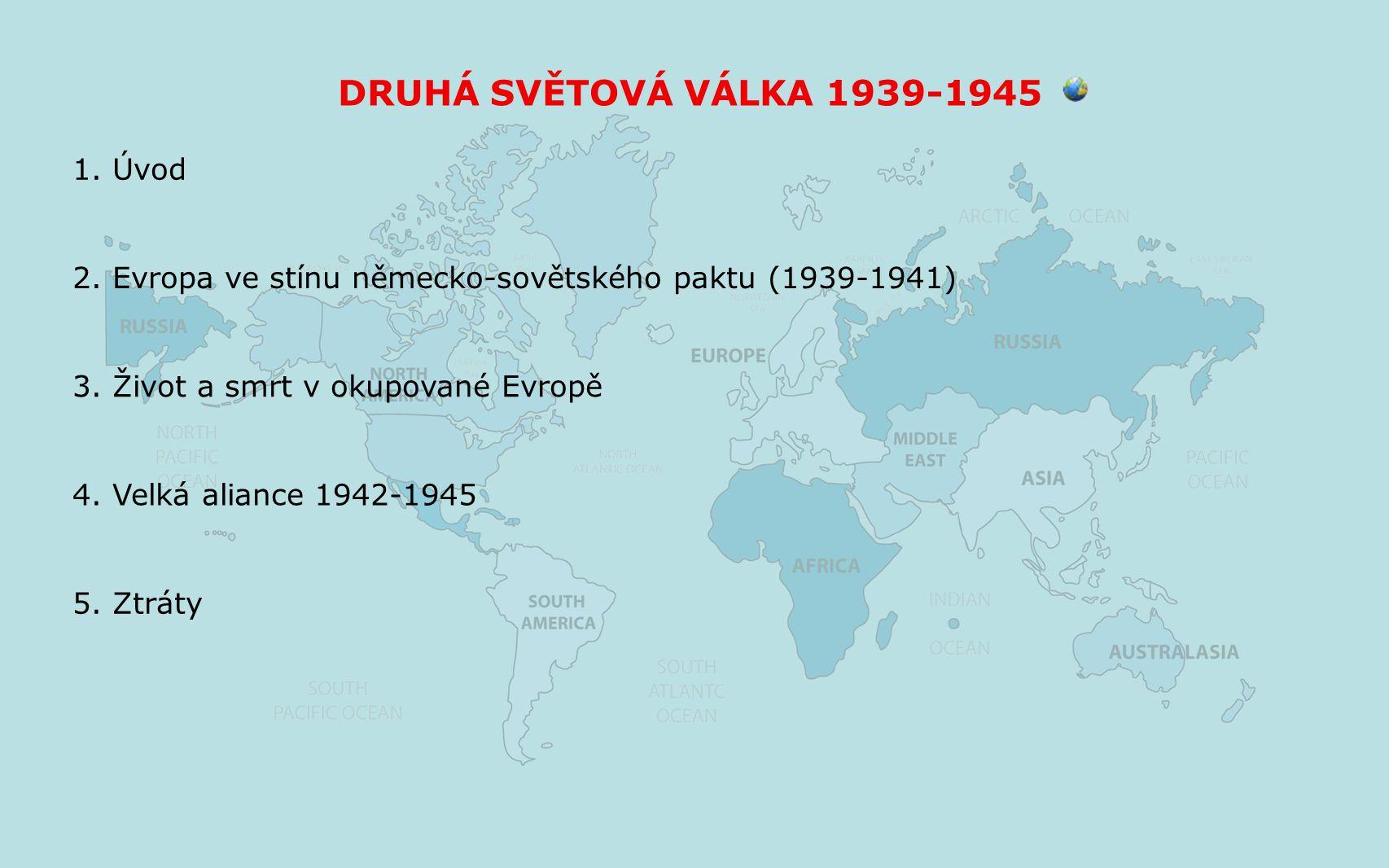 DRUHÁ SVĚTOVÁ VÁLKA 1939-1945 2. Evropa ve stínu německo-sovětského paktu (1939-1941) 3. Život a smrt v okupované Evropě 4. Velká aliance 1942-1945 5.