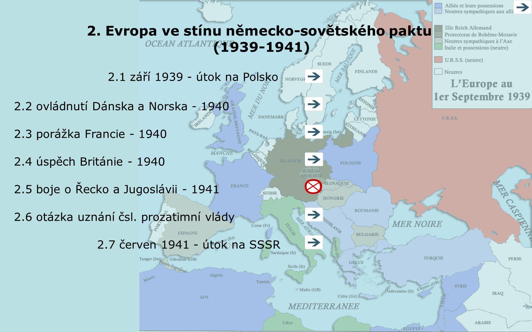 2. Evropa ve stínu německo-sovětského paktu (1939-1941) 2.1 září 1939 - útok na Polsko 2.2 ovládnutí Dánska a Norska - 1940 2.3 porážka Francie - 1940