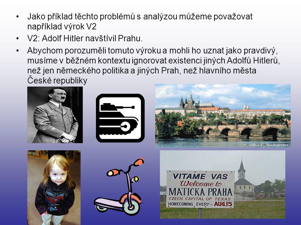 Jako příklad těchto problémů s analýzou můžeme považovat například výrok V2 V2: Adolf Hitler navštívil Prahu. Abychom porozuměli tomuto výroku a mohli
