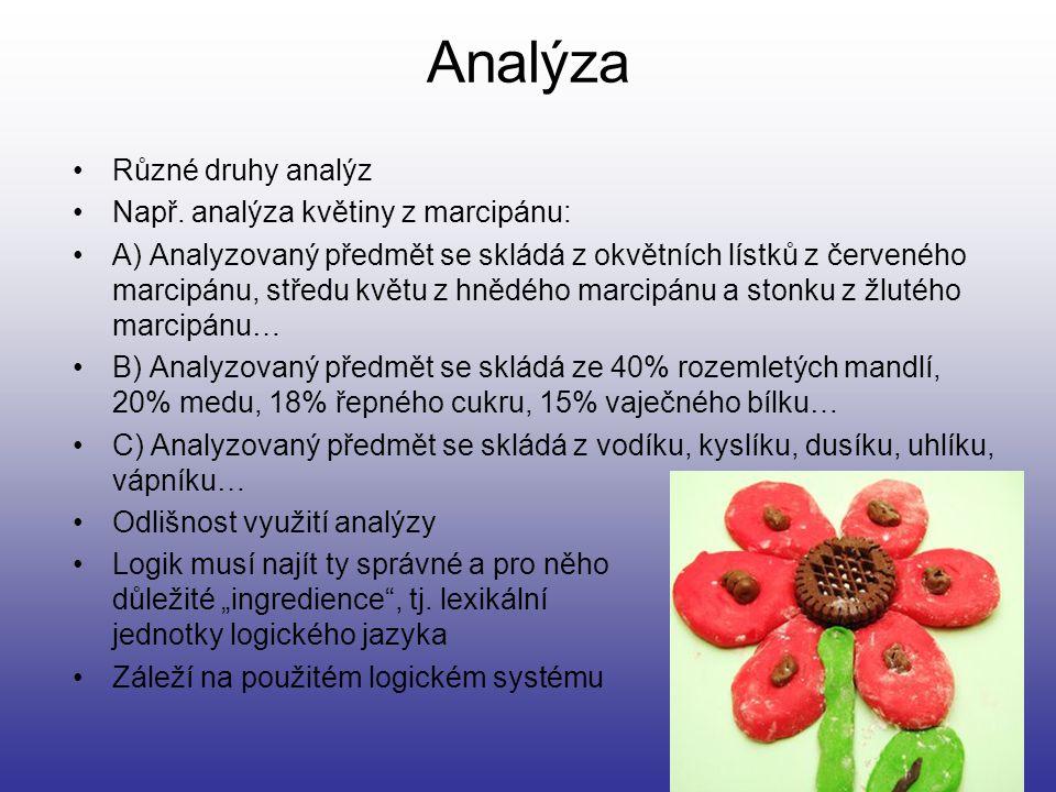 Analýza Různé druhy analýz Např. analýza květiny z marcipánu: A) Analyzovaný předmět se skládá z okvětních lístků z červeného marcipánu, středu květu