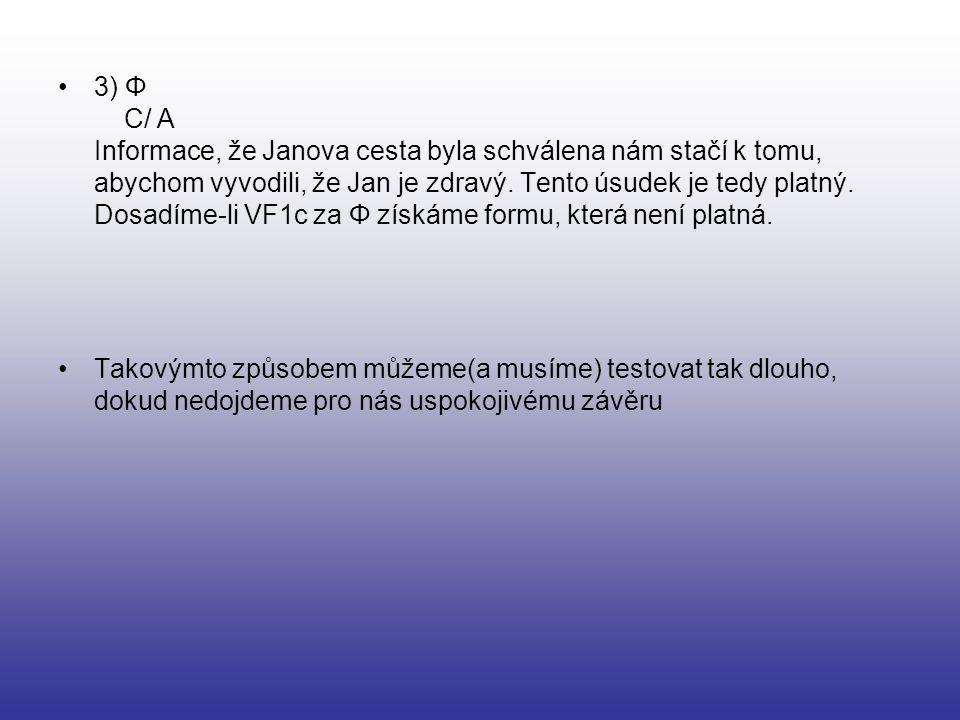 3) Φ C/ A Informace, že Janova cesta byla schválena nám stačí k tomu, abychom vyvodili, že Jan je zdravý. Tento úsudek je tedy platný. Dosadíme-li VF1