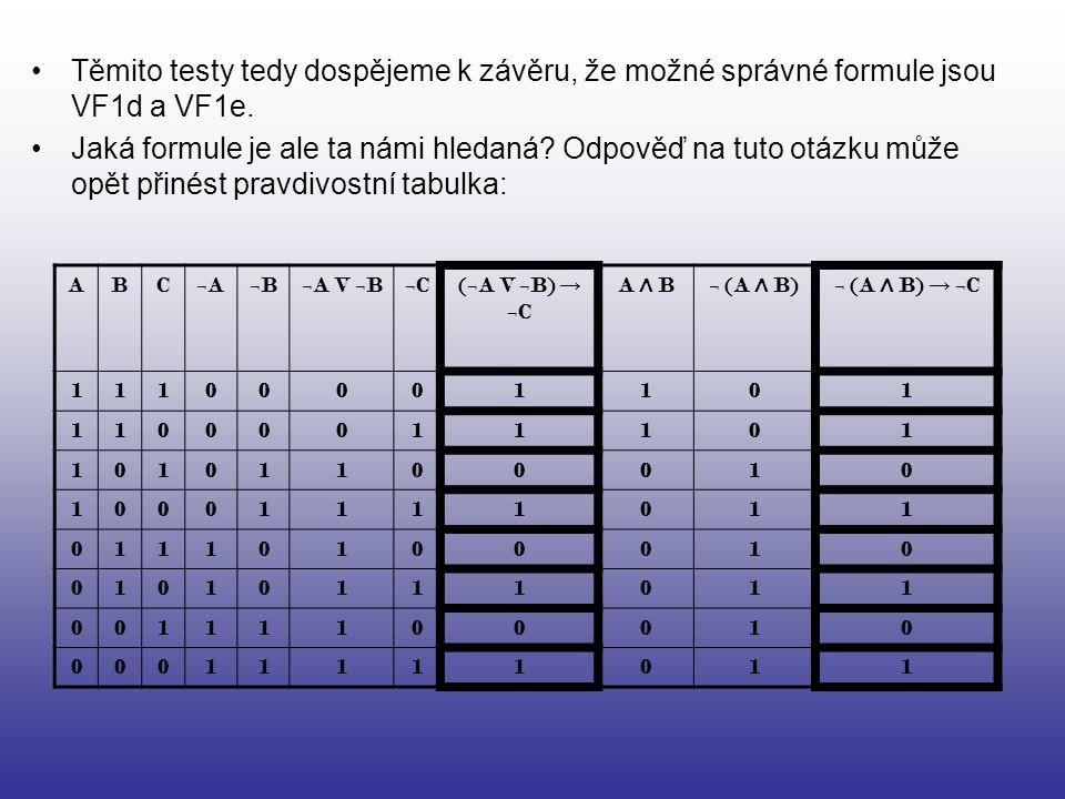 Těmito testy tedy dospějeme k závěru, že možné správné formule jsou VF1d a VF1e. Jaká formule je ale ta námi hledaná? Odpověď na tuto otázku může opět
