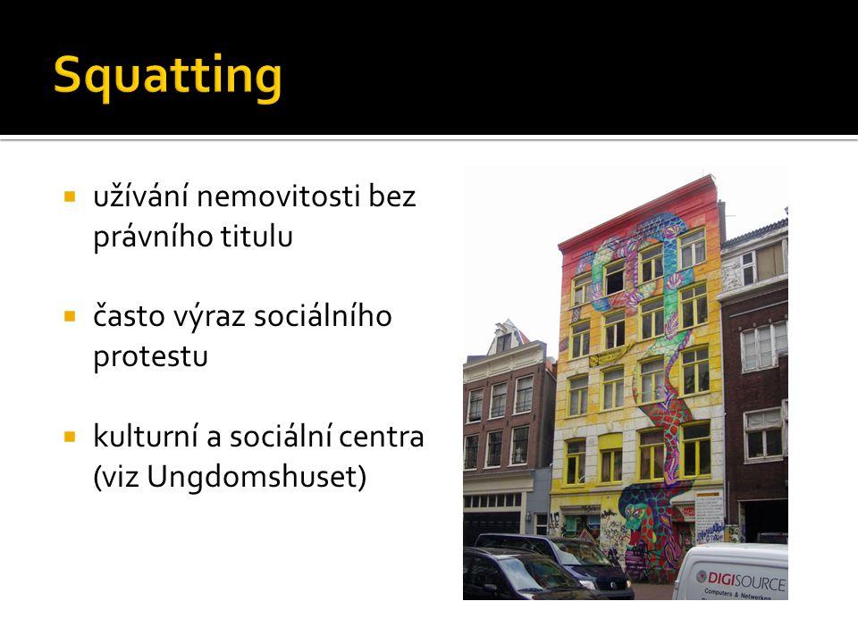  užívání nemovitosti bez právního titulu  často výraz sociálního protestu  kulturní a sociální centra (viz Ungdomshuset)
